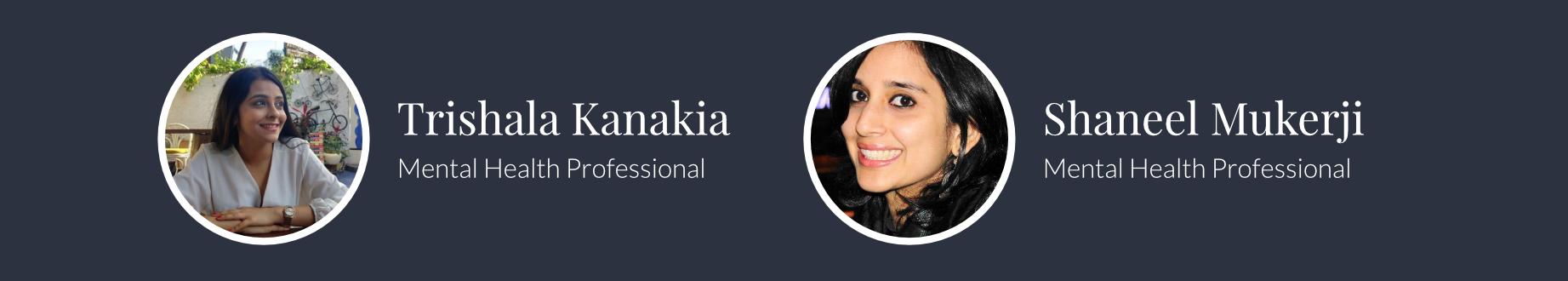 Facilitated By Trishala Kanakia, Saneel Mukerji who are both Mental Health Professionals