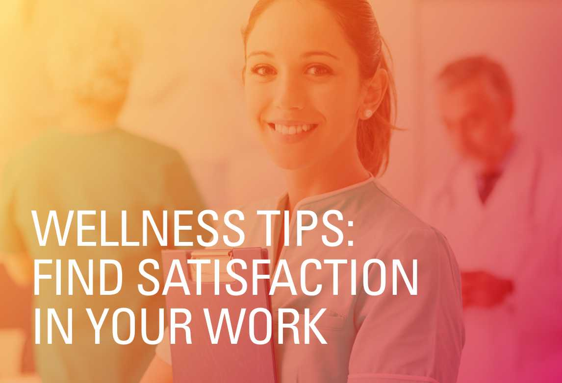 Wellness Tips: Find Satisfaction in Your Work