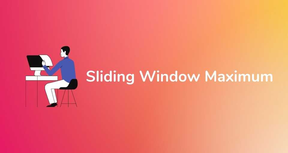 Sliding Window Maximum (Maximum of All Subarrays of Size K)