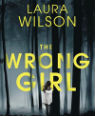 The wrong girl by Laura Wilson