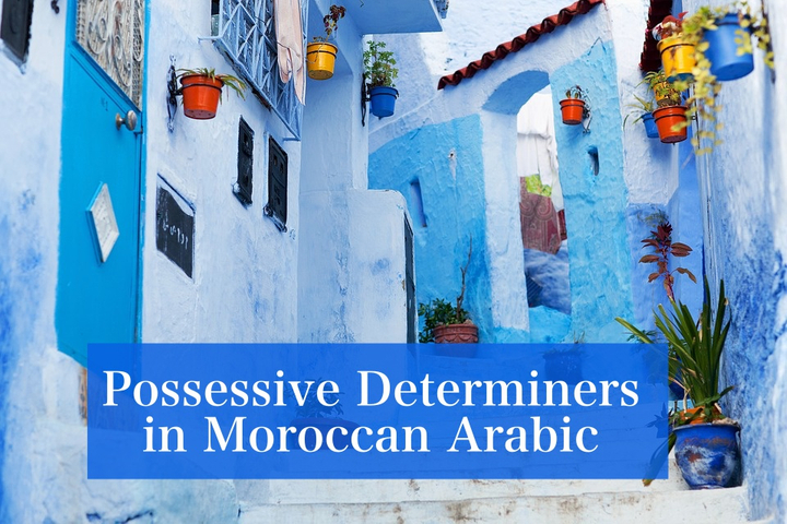 Possessive Determiners in Moroccan Arabic
