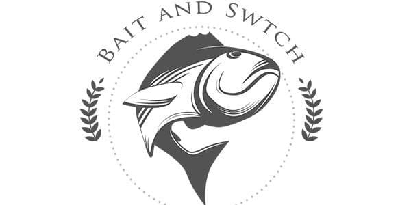 """The Truth Behind """"Bait and Switch"""""""