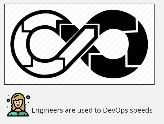 Engineers are used to DevOps speeds