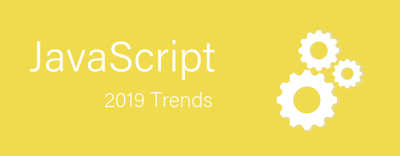 The top JavaScript trends to look forward to in 2019