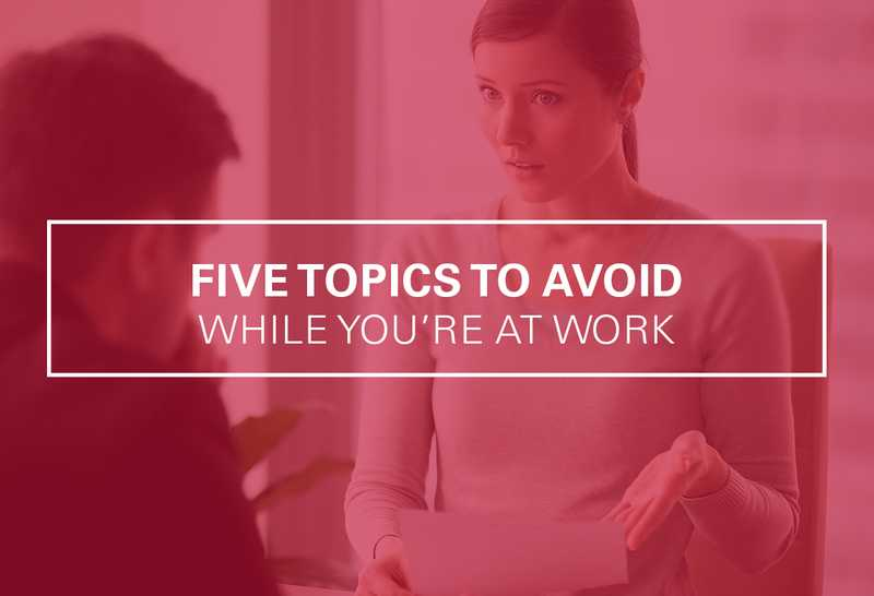 5 Topics to Avoid at Work