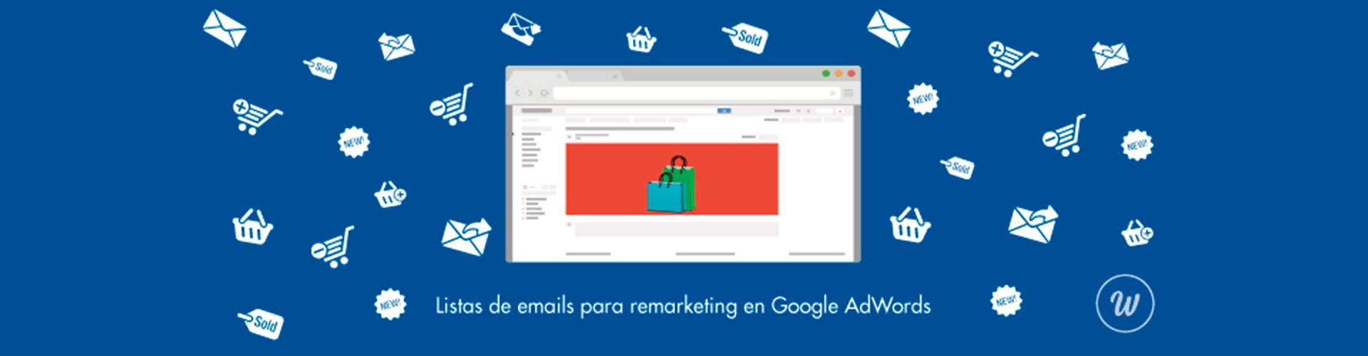 Listas de email para remarketing en AdWords: ¡Aprovecha tu base de datos!
