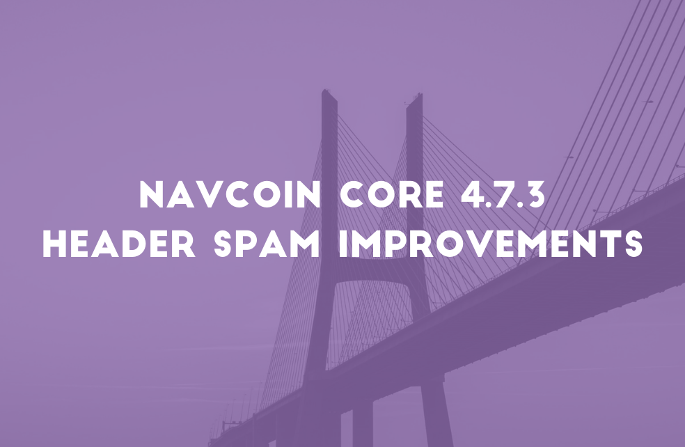 NavCoin Core 4.7.3 - Header Spam Protection Improvements