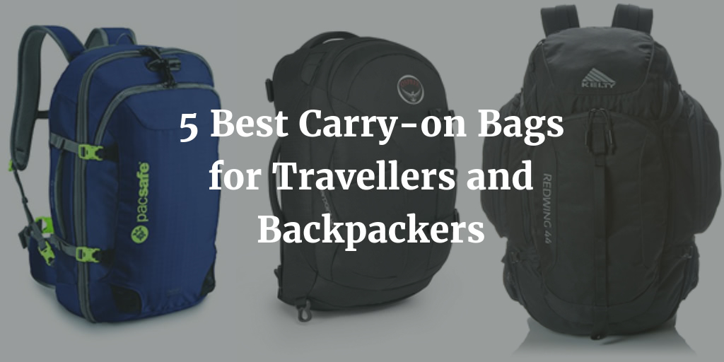 5 Best Carry-on Bags for Travelers and Backpackers