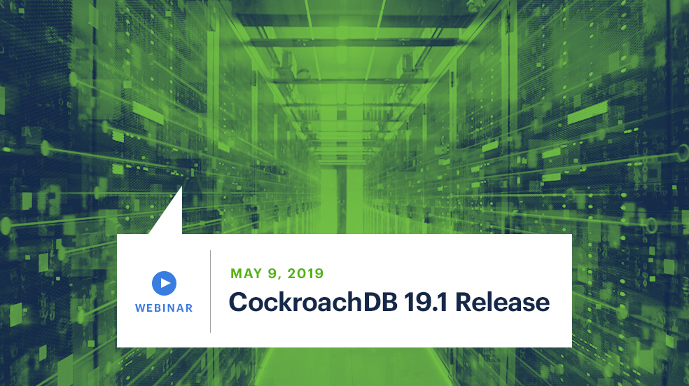 What's New in CockroachDB 19.1: Enhanced Security, Extended CDC & Optimized Queries