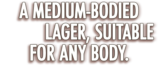 A medium-bodied lager, suitable for any body.