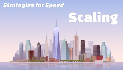 Strategies for Speed: Scaling