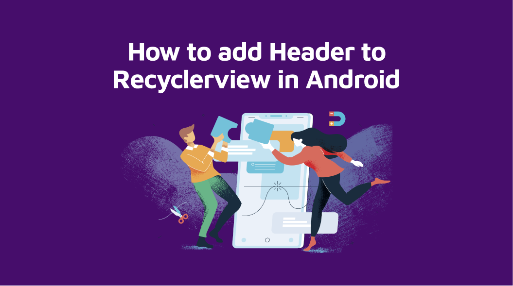 How to add Header to Recyclerview in Android
