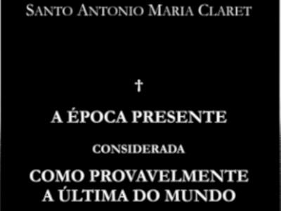 Santo Antônio maria Claret - A Época Presente