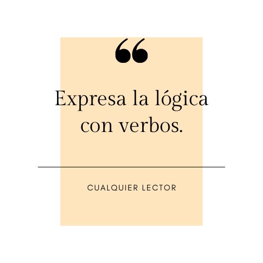 """""""Expresa la lógica con verbos."""" ✍🏼 Cualquier lector"""