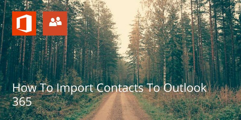 How To Import Contacts To Outlook 365 - Covve