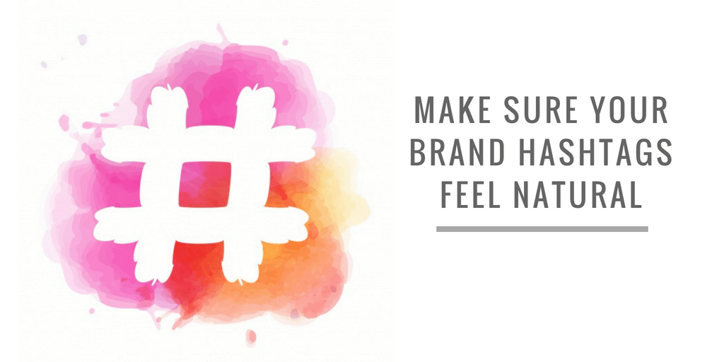 MAKE SURE YOUR BRAND HASHTAGS FEEL NATURAL