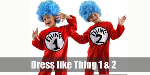 "Thing One and Thing Two costume is red full jumpsuits with ""Thing One"" and ""Thing Two"" written on a white circle respectively."