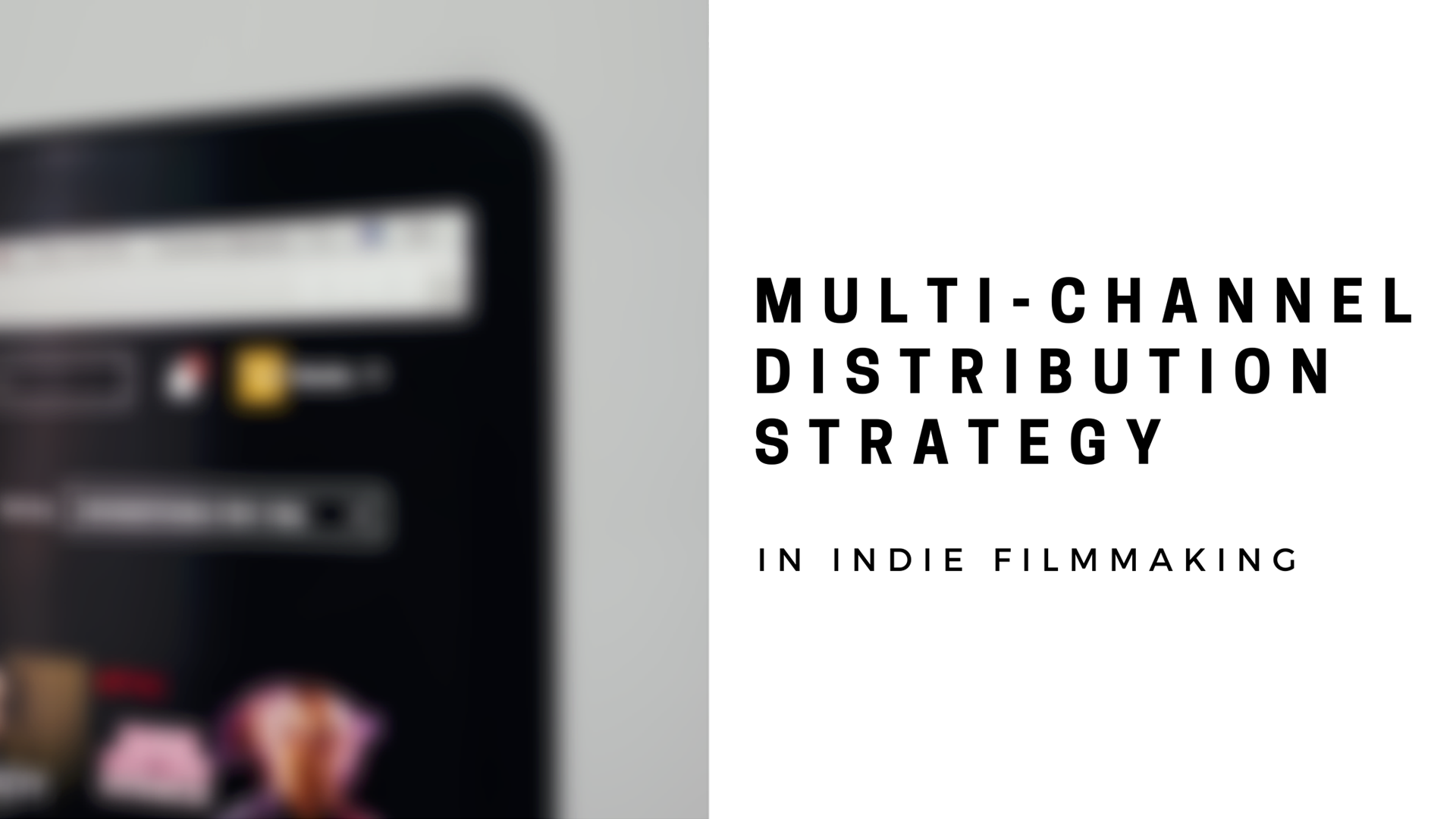 Why Indie Filmmakers need a multi-channel distribution strategy