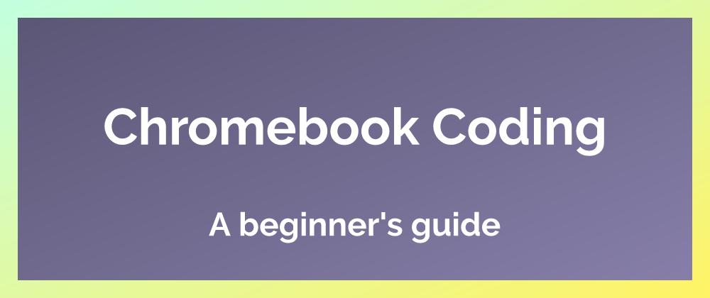 Chromebook Coding Kickoff