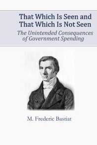 That Which Is Seen And That Which Is Not Seen: The Unintended Consequences Of Government Spending Cover