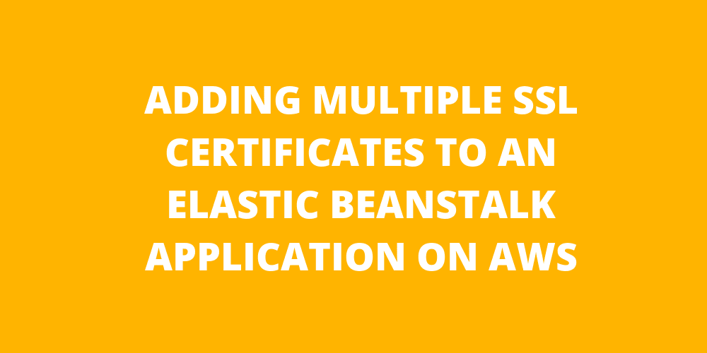 Adding multiple SSL certificates to an Elastic Beanstalk Application on AWS