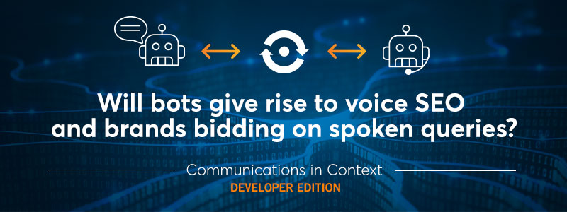 Will Bots Give Rise to Voice SEO and Bidding on Spoken Queries?