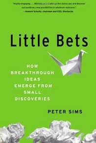 Little Bets: How Breakthrough Ideas Emerge from Small Discoveries Cover