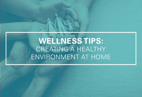 Wellness Tips: Creating a Healthy Environment at Home