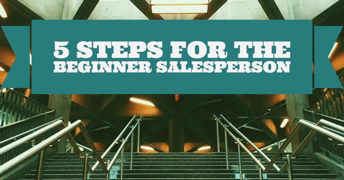 5 Steps for the Beginner Salesperson