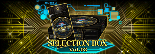 Box Release: Selection Box Vol.03 | YuGiOh! Duel Links Meta