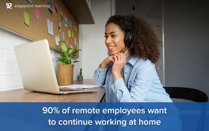 90% of remote employees want to continue working at home