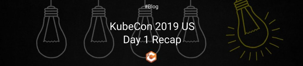 KubeCon 2019 US Day 1 Recap