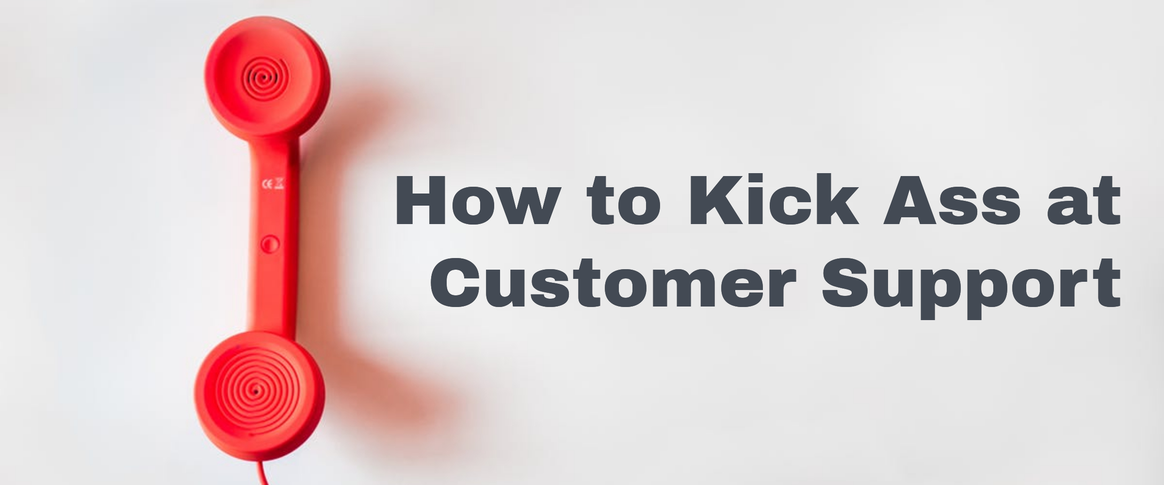 How to Kick Ass at Customer Support