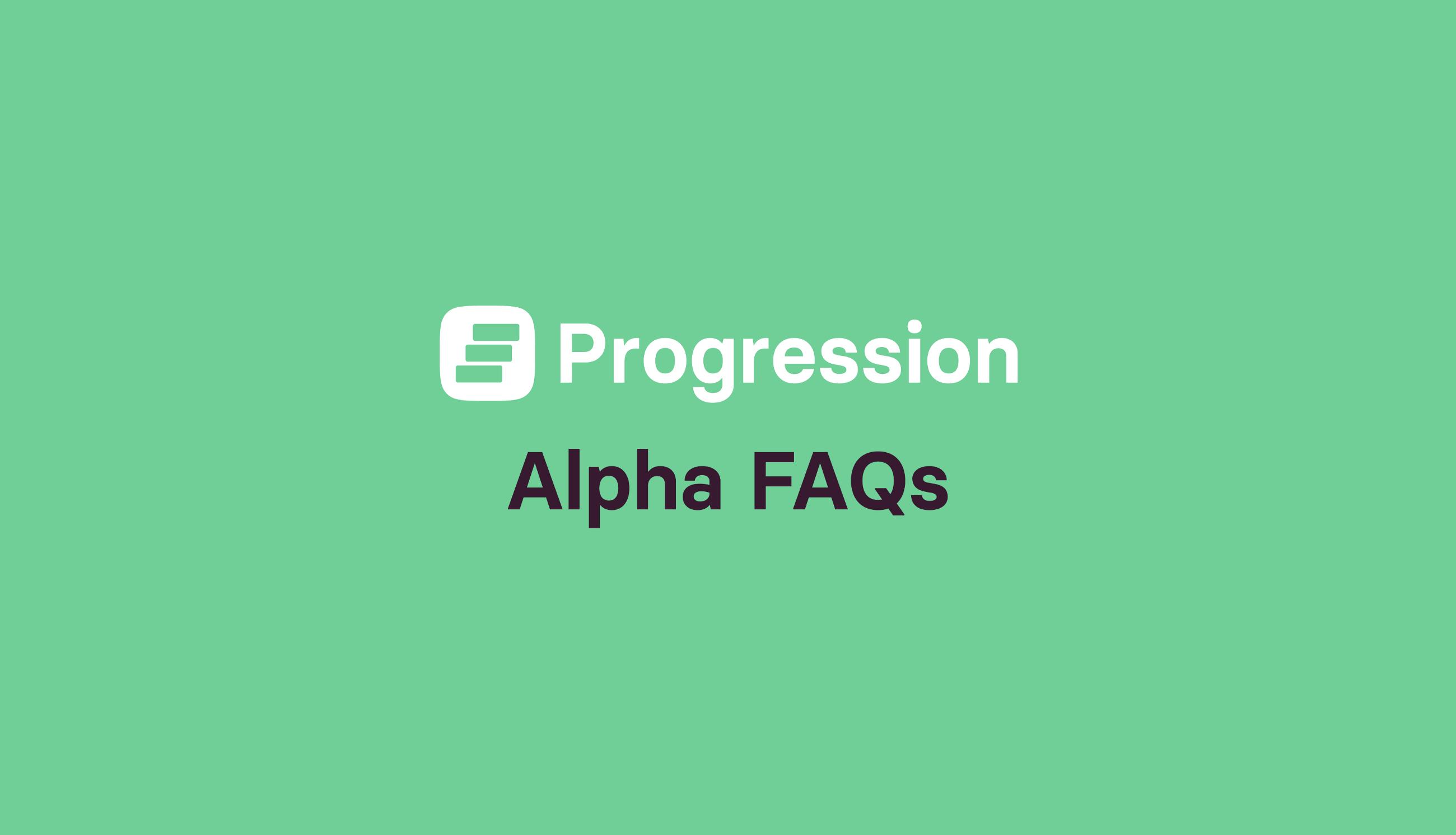 Progression Alpha: FAQ's and pricing