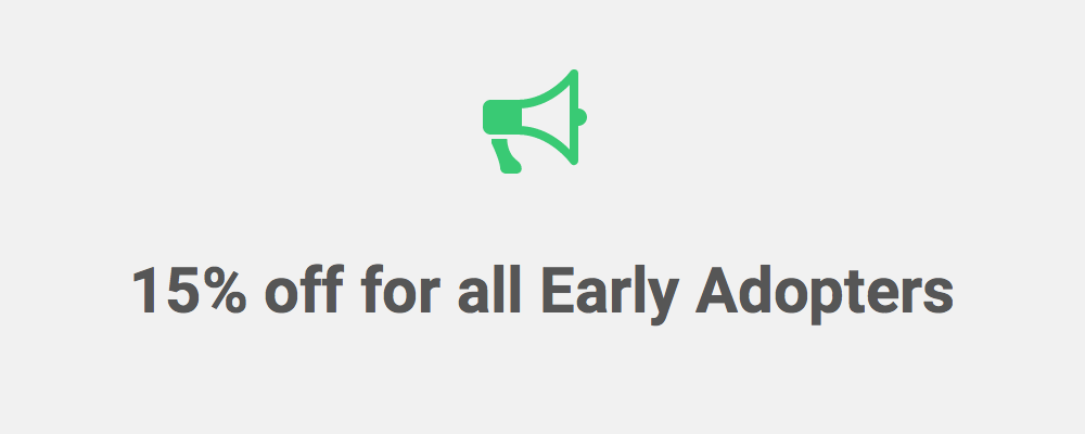 Become an Early Adopter and get 15% Off