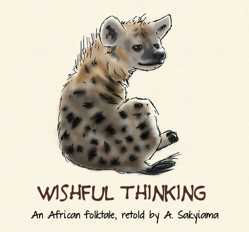 Wishful Thinking, an African folktale, retold by A. Sakyiama