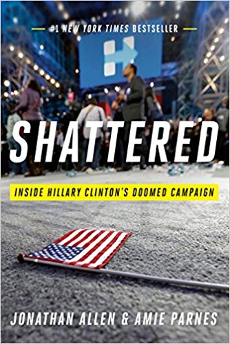Shattered: Inside Hillary Clinton's Doomed Campaign Book by Amie Parnes and Jonathan Allen