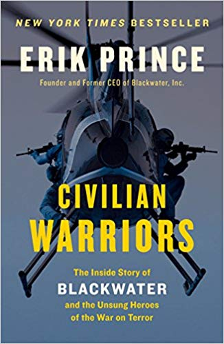 Civilian Warriors: The Inside Story of Blackwater and the Unsung Heroes of the War on Terror Book by Erik Prince