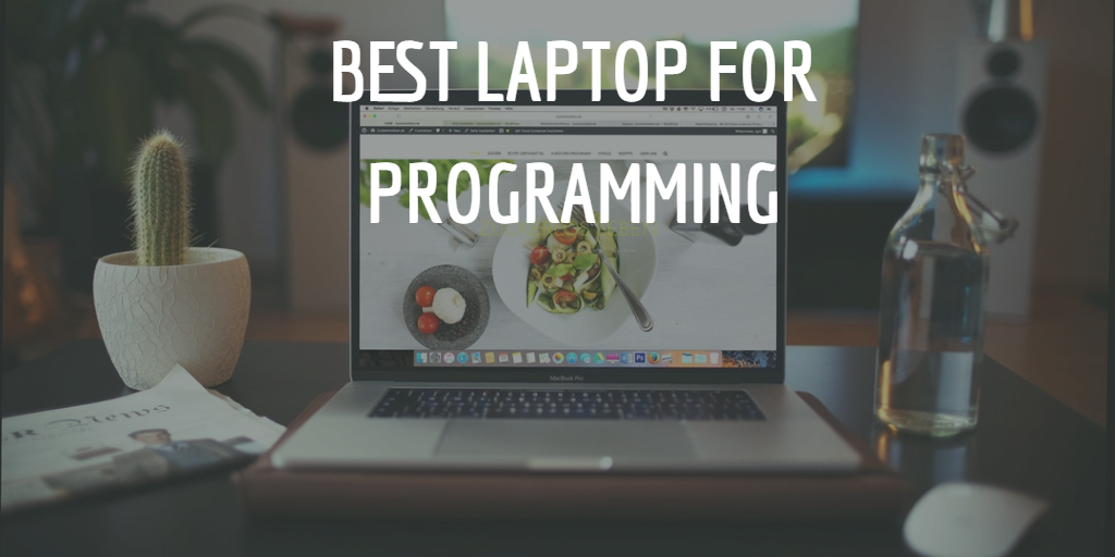 Best Laptop for Programming Under $2500 Dollars 2019