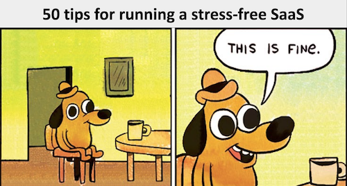 """""""50 tips for running a stress-free SaaS"""""""