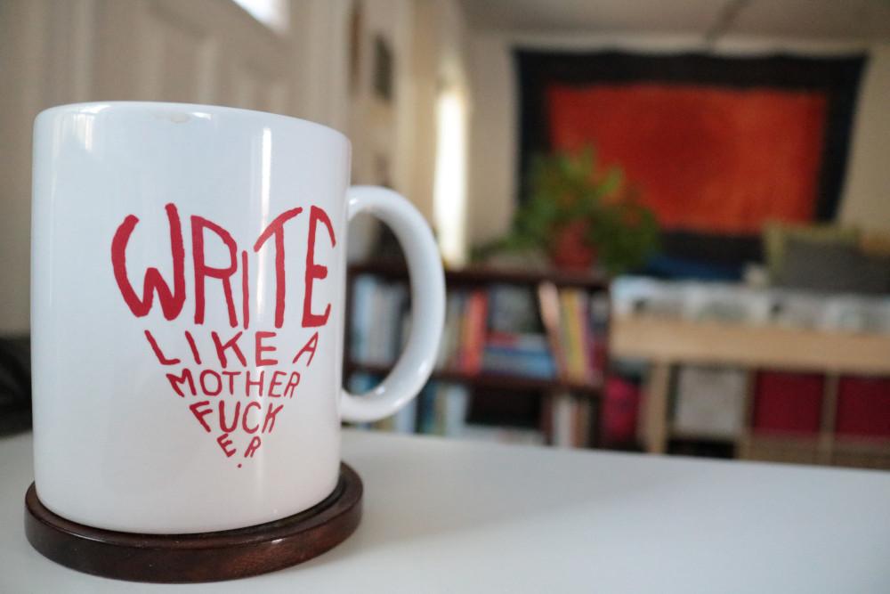 Write like a motherfucker.