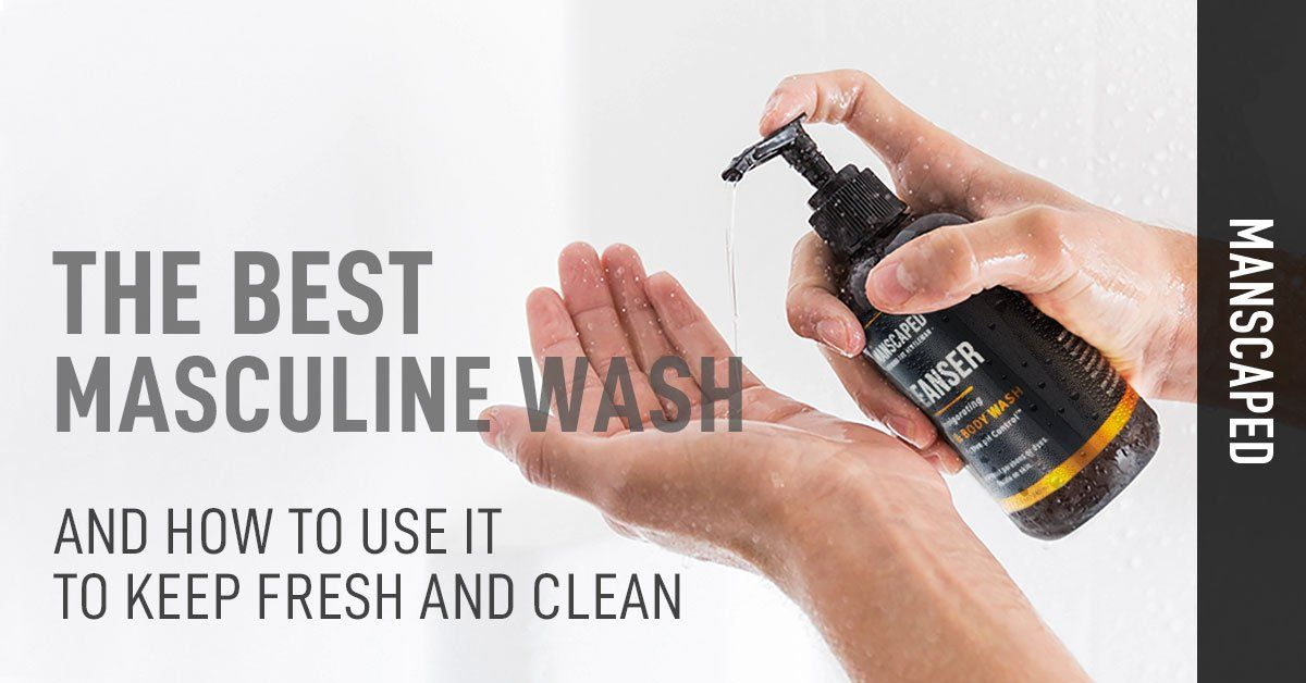 The Best Masculine Wash and How to Use It to Keep Fresh and Clean