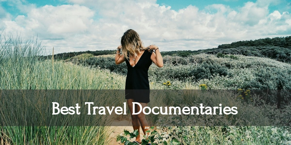 9 Best Travel Documentaries You Can Watch Right Now (Netflix & Prime Video)
