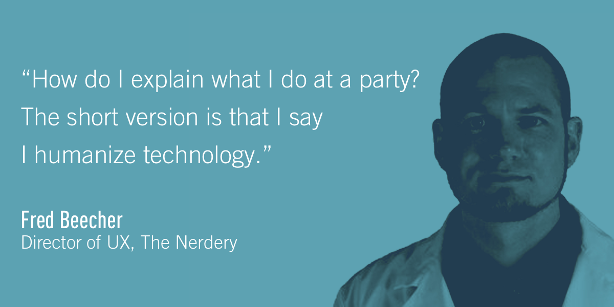 Fred Beecher, Director of UX, The Nerdery