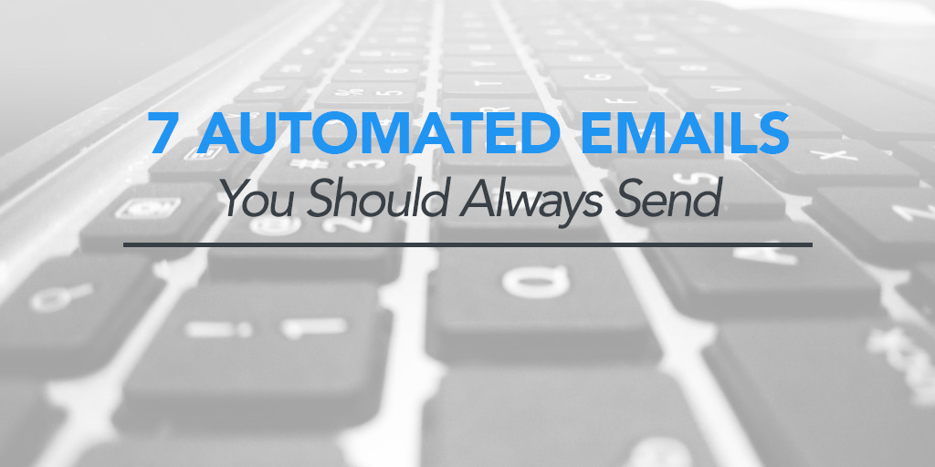 FEATURED_7-Automated-Emails-You-Should-Always-Send