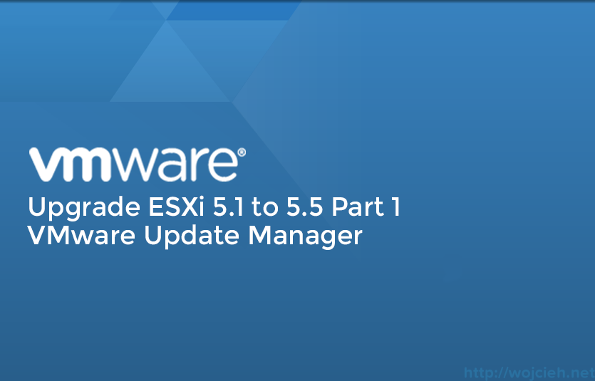 Upgrade-ESXi-5.1-to-5.5-Part-1-VMware-Update-Manager