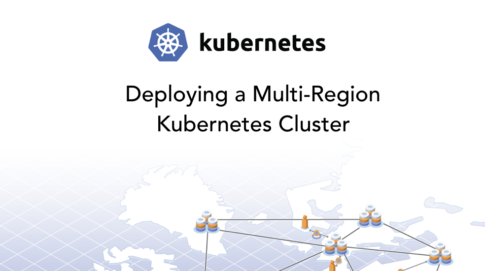 Deploying a Multi-Region Kubernetes Cluster