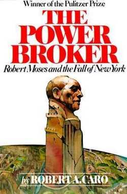 The Power Broker: Robert Moses and the Fall of New York - Caro, Robert A.