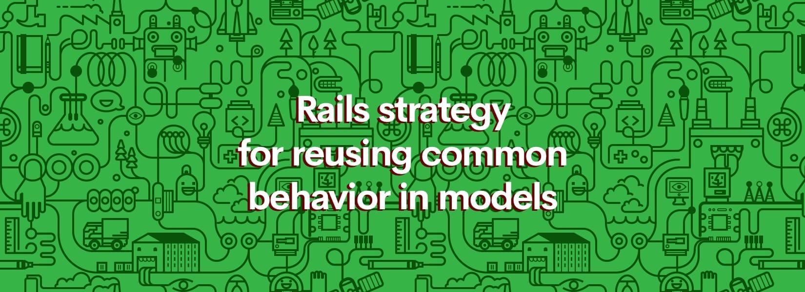 Rails strategy for reusing common behavior in models