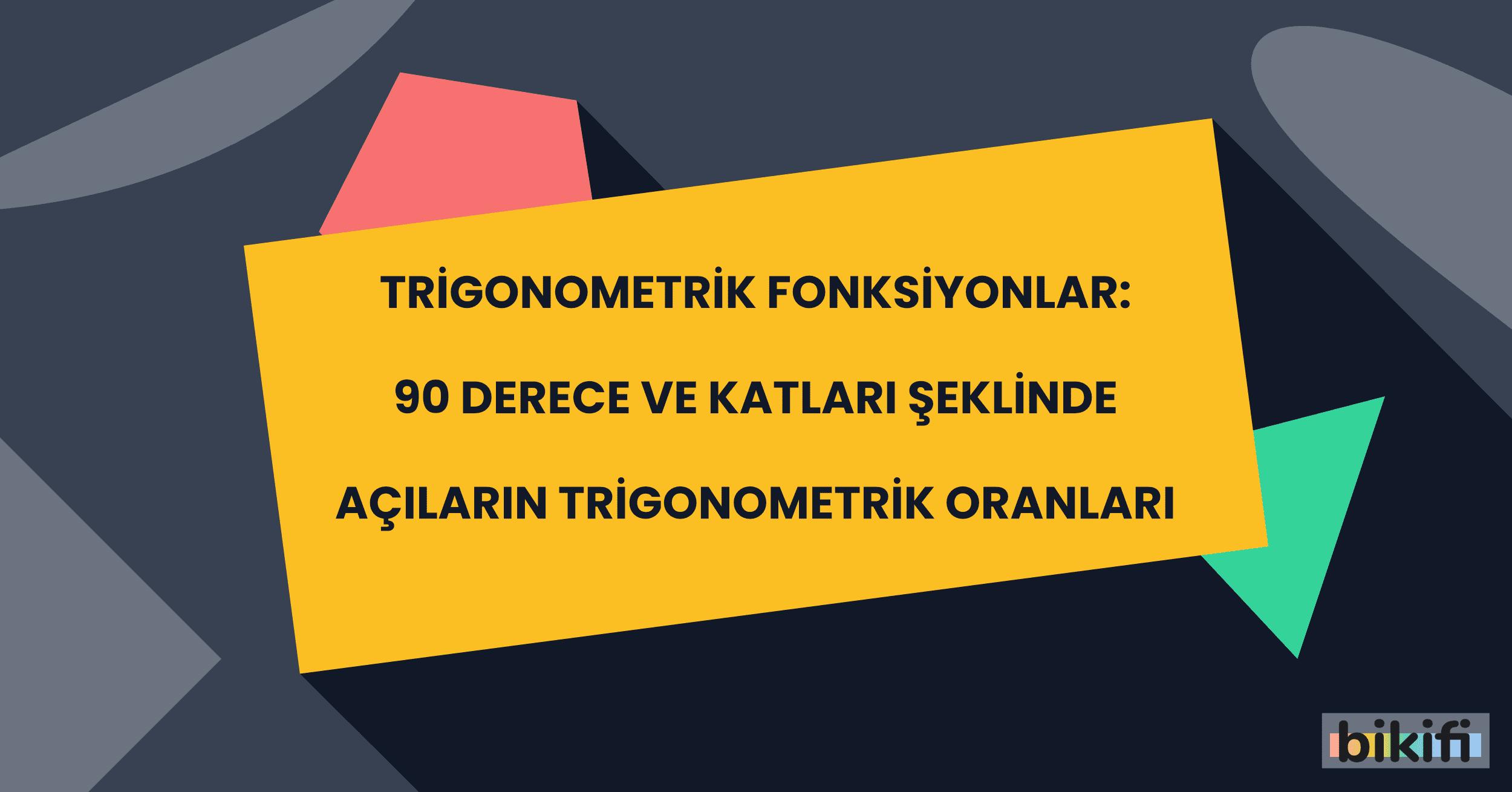 Trigonometrik Fonksiyonlar: 90 Derece ve Katları Şeklindeki Açıların Trigonometrik Oranları